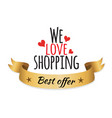 we love shopping best offer vector image vector image