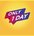 only 1 day tag sign vector image