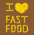 text of i love fast food with french fries fast vector image vector image