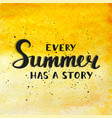 quote every summer has a story on watercolor vector image vector image