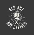 t-shirt design slogan typography old vector image