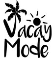 vacay mode on white background vector image vector image