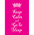 Keep Calm and Go to Sleep poster vector image vector image