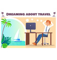 dreaming about travel banner with office worker vector image vector image
