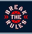 slogan graphic break rules typography vector image vector image