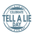 tell a lie day sign or stamp vector image vector image
