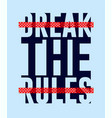 break rules slogan abstract graphic t shirt vector image vector image