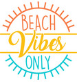 beach vibes only on white background vector image