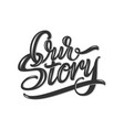 hand drawn lettering our story with shadow and vector image vector image