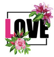 slogan love flowers t-shirt print ver2 vector image vector image