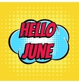Hello june comic book bubble text retro style vector image vector image