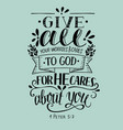 bible verse made hand lettering give all your vector image vector image