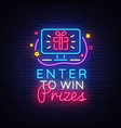enter to win prizes neon sign design vector image vector image