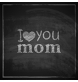 I love you mom Abstract holiday with blackboard vector image vector image