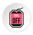 sale tag 75 percent off icon circle vector image vector image