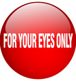 for your eyes only red round gel isolated push vector image vector image