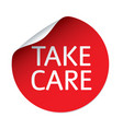 red sticker and text take care vector image vector image