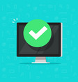 computer with checkmark or tick notification vector image vector image