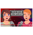 interview video podcast happy girls vector image vector image