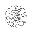 happy holidays flourish calligraphy lettering of vector image vector image