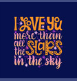 i love you more than all stars lettering with vector image vector image