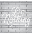 slogan on brickwall do nothing vector image vector image