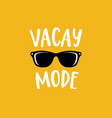 vacay mode lettering quote card with sunglasses vector image