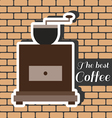 A brown coffee mill with the best coffee inscripti vector image vector image