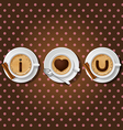 cappuccino cup with words I love you vector image vector image