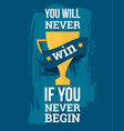 you will never win if you never begin vector image