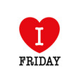 i love friday font type with heart sign vector image vector image