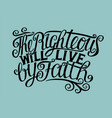 hand lettering the righteous will live by faith vector image vector image