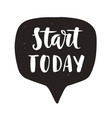 start today motivational lettering quote vector image vector image