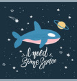 killer whale in space with hand written quote - i vector image vector image