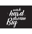 Work hard dream big inscription Greeting card vector image