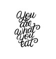 you are what you eat hand written lettering quote vector image vector image