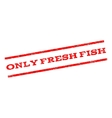 Only Fresh Fish Watermark Stamp vector image vector image