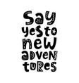 say yes to new adventures poster lettering quote vector image vector image