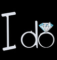 I do Wedding with Diamond Ring Engagement vector image
