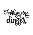 thanksgiving dinner hand lettering on white vector image vector image