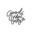 good vibes only inspirational quote modern linear vector image vector image