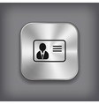 Identification card icon - metal app button vector image vector image