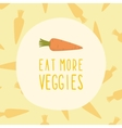 Eat more veggies card with carrot vector image vector image