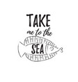 take me to the sea vector image
