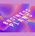 business plans isometric text design with letters vector image
