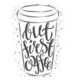 Hand drawn coffee cup with lettering vector image vector image