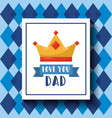 love you dad banner crown and rhombus decoration vector image