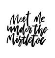 Christmas card calligraphy meet me under mistletoe