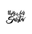 christmas card with calligraphy this is for santa vector image vector image