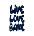 live love bakephrases and sayings about cooking vector image vector image